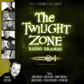 The Twilight Zone Radio Dramas, Vol. 21 audiobook by various authors,Stacy Keach,Carl Amari
