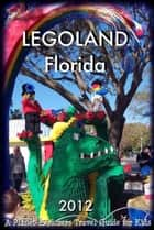 LEGOLAND Florida: A Planet Explorers Travel Guide for Kids ebook by Planet Explorers