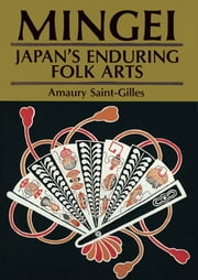 Mingei: Japan's Enduring Folk Arts ebook by Amaury Saint-Gilles