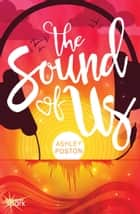 The Sound of Us 電子書 by Ashley Poston