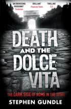 Death and the Dolce Vita - The Dark Side of Rome in the 1950s ebook by Stephen Gundle