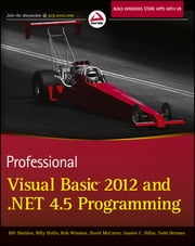 Professional Visual Basic 2012 and .NET 4.5 Programming ebook by Bill Sheldon,Billy Hollis,Rob Windsor,David McCarter,Todd Herman,Gastón C. Hillar