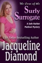 The Case of the Surly Surrogate (Safe Harbor Medical Mysteries, Book 2) ebook by Jacqueline Diamond