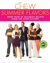 Chew: Summer Flavors, The - More than 20 Seasonal Recipes from The Chew Kitchen ebook by Gordon Elliott,Carla Hall,The Chew,Michael Symon,Daphne Oz,Mario Batali,Clinton Kelly