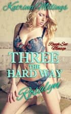 Rosalyn Rough Sex Menage - Three the Hard Way, #3 ebook by Katrina Millings