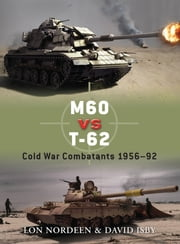 M60 vs T-62 - Cold War Combatants 1956–92 ebook by Lon Nordeen,David Isby,Richard Chasemore