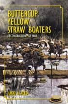 Buttercup Yellow Straw Boaters - Deconstructions of War ebook by