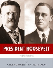 President Roosevelt: The Lives and Legacies of Theodore and Franklin D. Roosevelt ebook by Charles River Editors