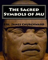 The Sacred Symbols of Mu ebook by Col. James Churchward
