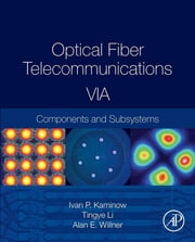 Optical Fiber Telecommunications Volume VIA - Components and Subsystems ebook by Ivan Kaminow,Tingye Li,Alan E Willner