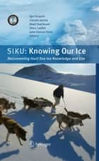 SIKU: Knowing Our Ice ebook by Igor Krupnik,Claudio Aporta,Shari Gearheard,Gita J. Laidler,Lene Kielsen Holm