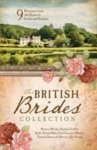 The British Brides Collection - 9 Romances from the Home of Austen and Dickens eBook by Bonnie Blythe, Pamela Griffin, Kelly Eileen Hake,...