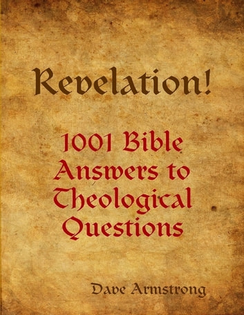 Revelation! 1001 Bible Answers to Theological Questions ebook by Dave Armstrong