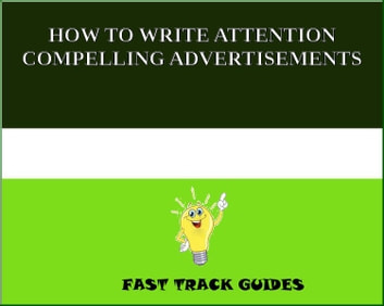 HOW TO WRITE ATTENTION COMPELLING ADVERTISEMENTS ebook by Alexey