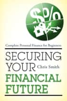 Securing Your Financial Future ebook de Chris Smith