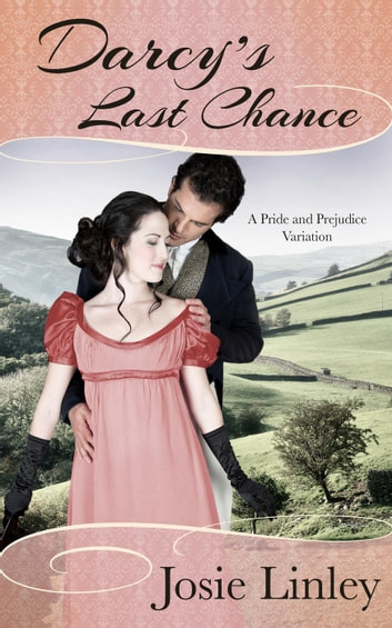 Darcy's Last Chance (A Pride and Prejudice Variation) ebook by Josie Linley