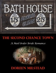 The Second Chance Town: A Mail Order Bride Romance ebook by Doreen Milstead