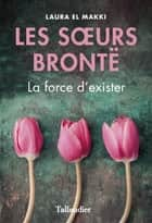 Les sœurs Brontë - La force d'exister ebook by Laura El Makki