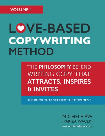 Love-Based Copywriting Method - The Philosophy Behind Writing Copy That Attracts, Inspires and Invites ebook by Michele PW (Pariza Wacek)