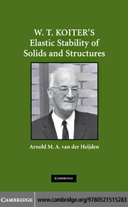 W. T. Koiter's Elastic Stability of Solids and Structures ebook by van der Heijden, Arnold M. A.
