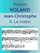 JEAN-CHRISTOPHE - II. Le matin ebook by Romain ROLLAND