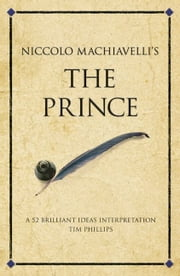 The Prince - 52 brilliant ideas interpretation ebook by Tim Phillips