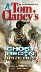 Tom Clancy's Ghost Recon: Choke Point ebook by Peter Telep