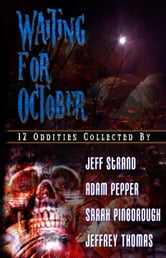Waiting For October - 12 Oddities Collected By ebook by Jeff Strand,Adam Pepper,Sarah Pinborough and Jeffrey Thomas
