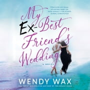 My Ex-Best Friend's Wedding audiobook by Wendy Wax