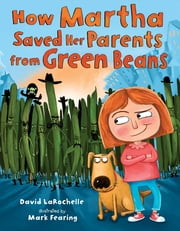 How Martha Saved Her Parents from Green Beans ebook by David Larochelle