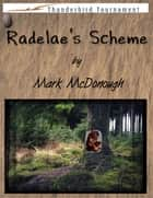 Radelae's Scheme: Thunderbird Tounament Book 1 ebook by Mark McDonough