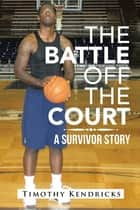 The Battle off the Court ebook by Timothy Kendricks