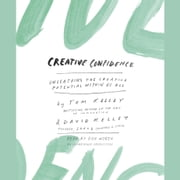 Creative Confidence - Unleashing the Creative Potential Within Us All audiobook by Tom Kelley, David Kelley