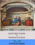 Sanctification ebook by Thomas Watson