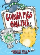 Guinea Pigs Online: The Ice Factor ebook by Amanda Swift, Jennifer Gray, Sarah Horne