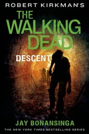 Robert Kirkman's The Walking Dead: Descent ebook by Robert Kirkman,Jay Bonansinga