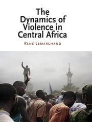 The Dynamics of Violence in Central Africa ebook by Rene Lemarchand