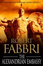 The Alexandrian Embassy ebook by Robert Fabbri
