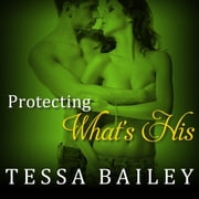 Protecting What's His audiobook by Tessa Bailey