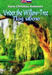 Under the Willow-Tree - Под ивою ebook by Hans Christian Andersen, Daniel Coenn (illustrator)