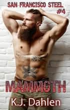 Mammoth - San Francisco Steel, #4 ebook by Kj Dahlen