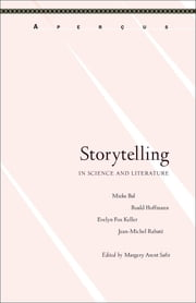Storytelling in Science and Literature ebook by Margery Arent Safir,Mieke Bal,Roald Hoffmann,Evelyn Fox Keller,Jean-Michel Rabaté