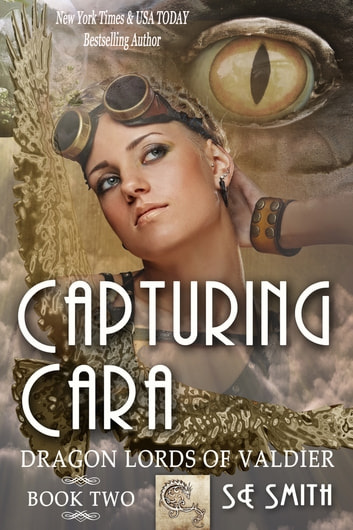Capturing Cara: Dragon Lords of Valdier Book 2 - Dragon Lords of Valdier Book 2 ebook by S.E. Smith