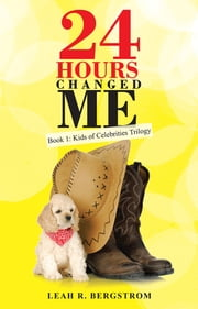 24 Hours Changed Me - Book 1: Kids of Celebrities Trilogy ebook by Leah R. Bergstrom