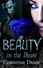 Beauty in the Beast ebook by Christine Danse