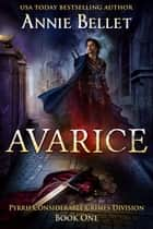 Avarice - Pyrrh Considerable Crimes Division, #1 ebook by Annie Bellet
