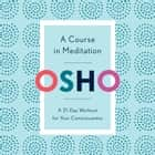 A Course in Meditation - A 21-Day Workout for Your Consciousness audiobook by Osho