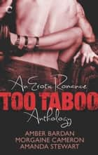 Too Taboo: An Erotic Romance Anthology - Absolve Me\Twice as Hard\Seduction Squad: Captured ebook by Morgaine Cameron, Amber Bardan, Amanda Stewart