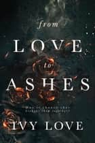 From Love to Ashes ebook by Ivy Love