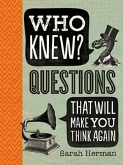 Who Knew? - Questions That Will Make You Think Again ebook by Sarah Herman